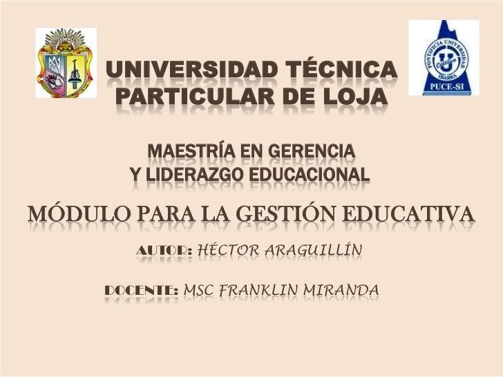UNIVERSIDAD TÉCNICA      PARTICULAR DE LOJA         MAESTRÍA EN GERENCIA       Y LIDERAZGO EDUCACIONALMÓDULO PARA LA GESTI...
