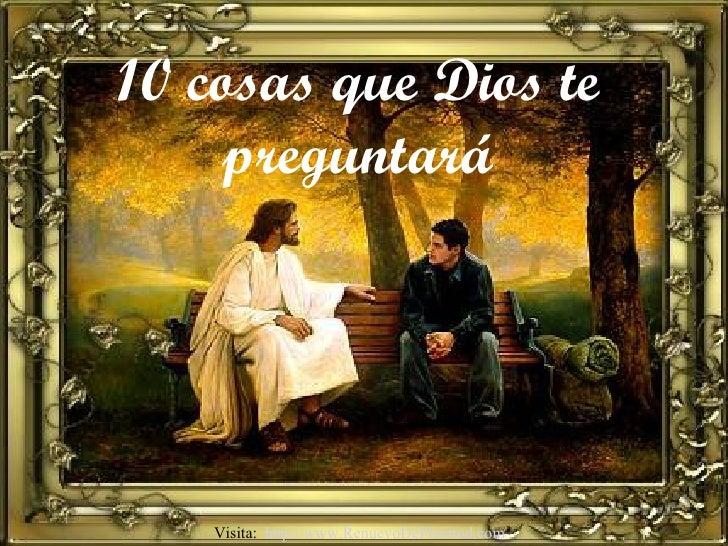 10 cosas que Dios te preguntará Visita:  http://www.RenuevoDePlenitud.com