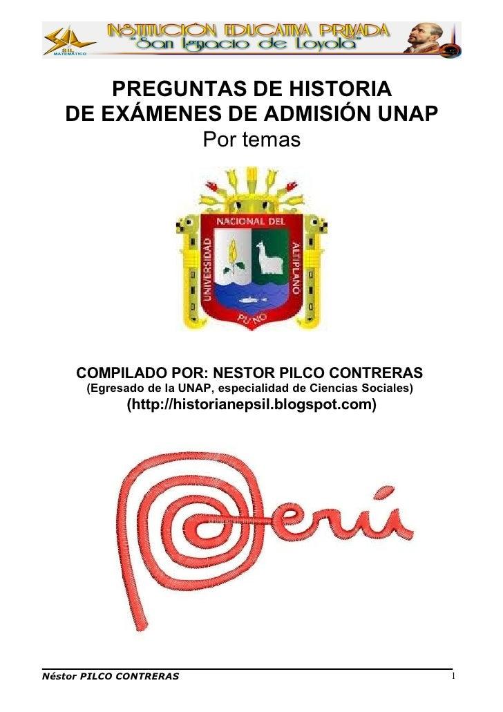 PREGUNTAS DE HISTORIA   DE EXÁMENES DE ADMISIÓN UNAP             Por temas     COMPILADO POR: NESTOR PILCO CONTRERAS      ...