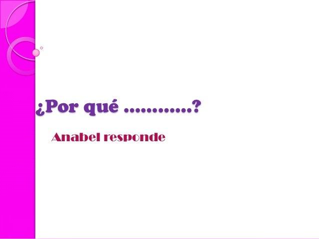¿Por qué ............? Anabel responde