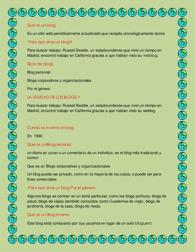 Que es un blogEs un sitio web periódicamente actualizado que recopila cronológicamente textosPara que sirve un blog?Para b...