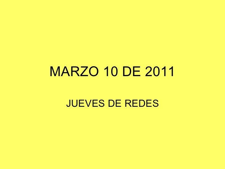 MARZO 10 DE 2011 JUEVES DE REDES