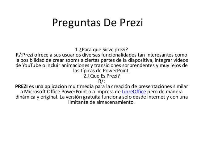 Preguntas De Prezi1.¿Para que Sirve prezi?R/:Prezi ofrece a sus usuarios diversas funcionalidades tan interesantes comola ...