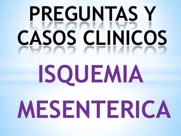 ISQUEMIAMESENTERICAPREGUNTAS YCASOS CLINICOS