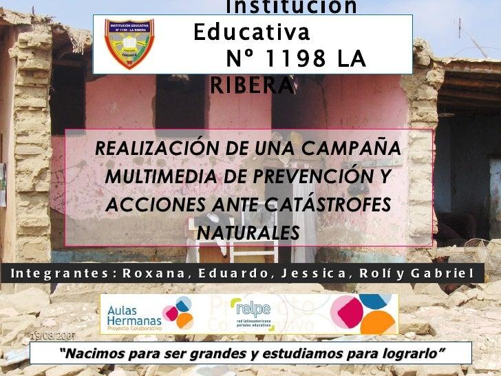 """"""" Nacimos para ser grandes y estudiamos para lograrlo"""" Institución Educativa Nº 1198 LA RIBERA REALIZACIÓN DE UNA CAMPAÑA ..."""