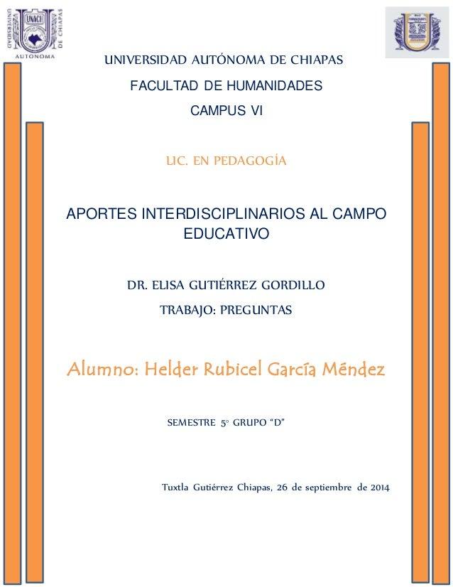 UNIVERSIDAD AUTÓNOMA DE CHIAPAS FACULTAD DE HUMANIDADES CAMPUS VI LIC. EN PEDAGOGÍA APORTES INTERDISCIPLINARIOS AL CAMPO E...