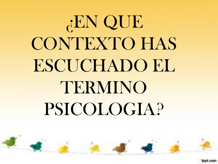 ¿EN QUECONTEXTO HASESCUCHADO EL   TERMINO PSICOLOGIA?