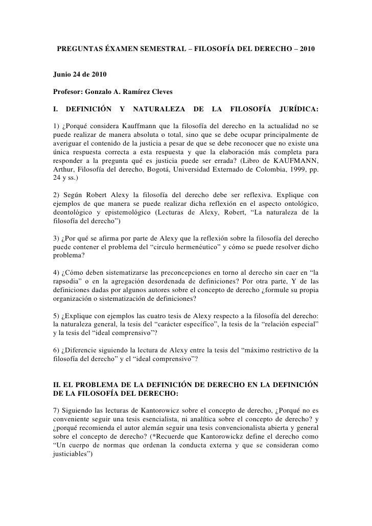 PREGUNTAS ÉXAMEN SEMESTRAL – FILOSOFÍA DEL DERECHO – 2010<br />Junio 24 de 2010<br />Profesor: Gonzalo A. Ramírez Cleves<b...