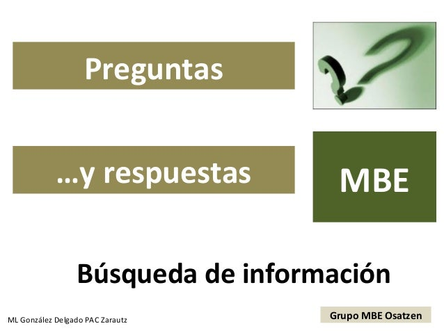 Preguntas            …y respuestas          MBE             BBúsqueda de informaciónML González Delgado PAC Zarautz   Grup...