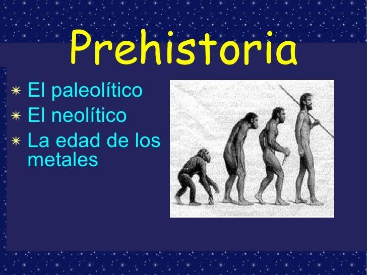 Prehistoria <ul><li>El paleolítico </li></ul><ul><li>El neolítico </li></ul><ul><li>La edad de los metales </li></ul>