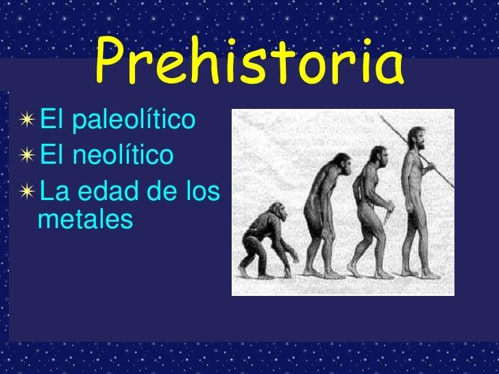 Prehistoria ✴El paleolítico ✴El neolítico ✴La edad de los  metales