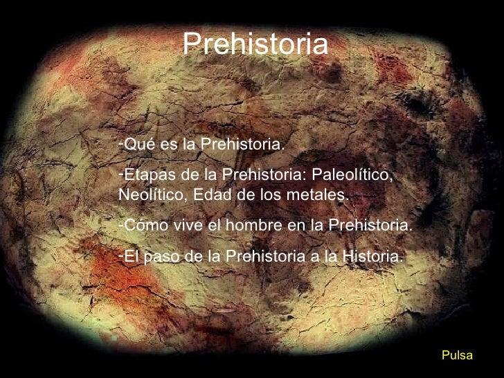 Prehistoria <ul><li>Qué es la Prehistoria. </li></ul><ul><li>Etapas de la Prehistoria: Paleolítico, Neolítico, Edad de los...