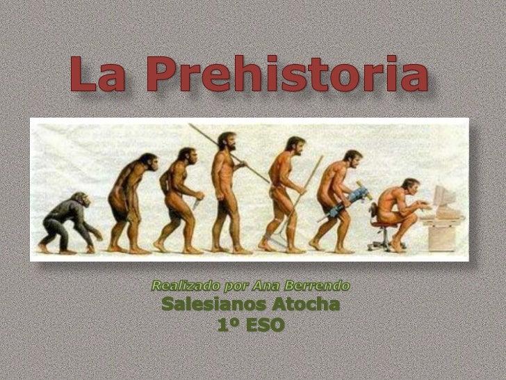 La Prehistoria<br />Realizado por Ana Berrendo<br />Salesianos Atocha<br />1º ESO<br />