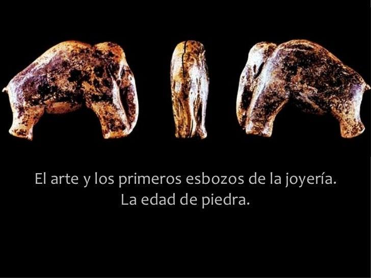 El arte y los primeros esbozos de la joyería.              La edad de piedra.