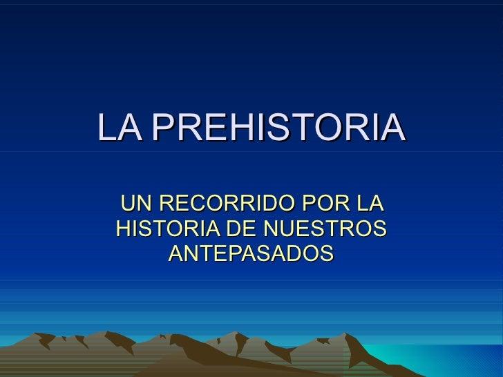LA PREHISTORIA UN RECORRIDO POR LA HISTORIA DE NUESTROS ANTEPASADOS