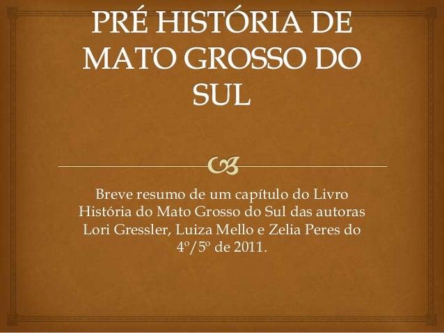 Breve resumo de um capítulo do Livro História do Mato Grosso do Sul das autoras Lori Gressler, Luiza Mello e Zelia Peres d...