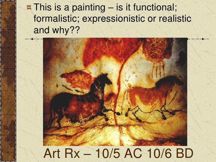 This is a painting – is it functional; formalistic; expressionistic or realistic and why??<br />Art Rx – 10/5 AC 10/6 BD<b...