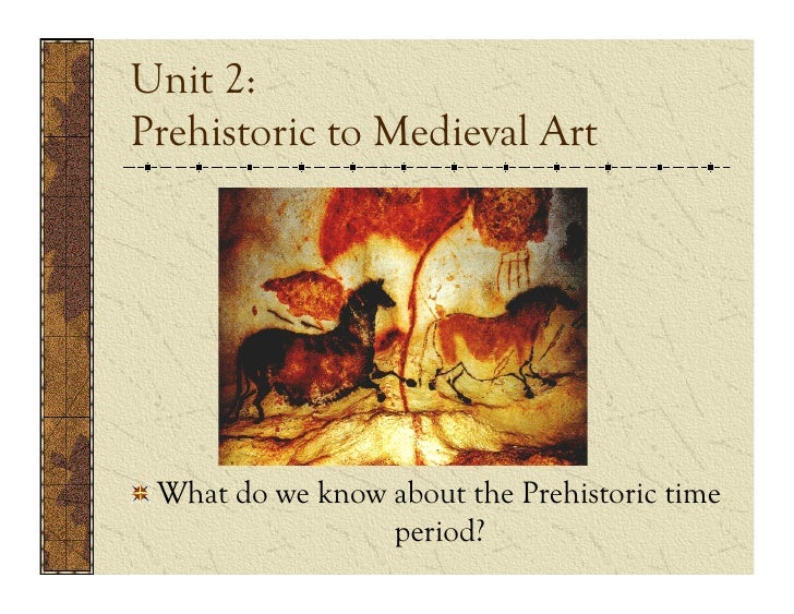Unit 2:Prehistoric to Medieval Art! What do we know about the Prehistoric time                   period?