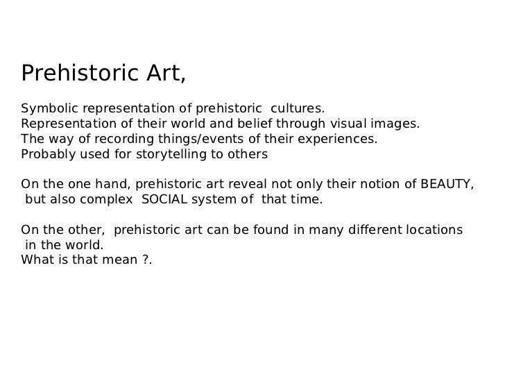 Prehistoric Art,Symbolic representation of prehistoric cultures.Representation of their world and belief through visual im...