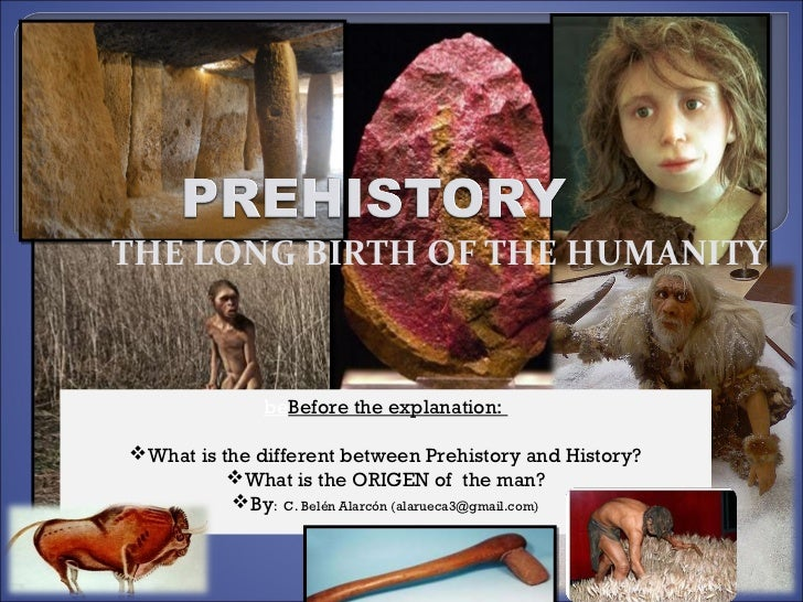 THE LONG BIRTH OF THE HUMANITY              beBefore the explanation:What is the different between Prehistory and History...