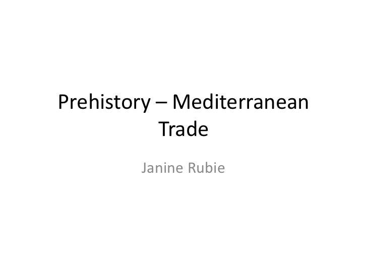 Prehistory – Mediterranean           Trade        Janine Rubie