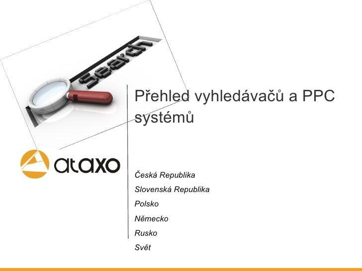 <ul><li>P řehle d vyh le dávač ů  a PPC </li></ul><ul><li>systém ů </li></ul><ul><li>Česká Republika </li></ul><ul><li>Slo...