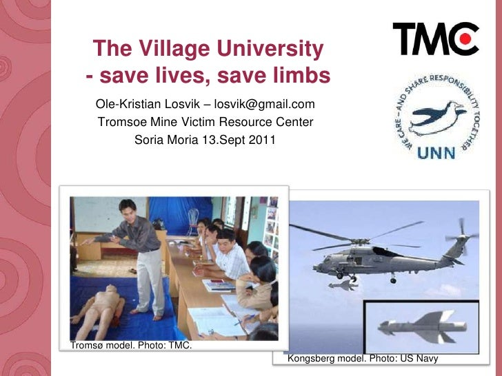 The VillageUniversity- save lives, save limbs<br />Ole-Kristian Losvik – losvik@gmail.com<br />Tromsoe Mine Victim Resourc...