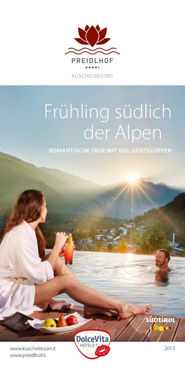 www.kuschelresort.it www.kuschelresort.it www.preidlhof.it 2015 Kuschelresort Romantische Tage mit viel Herzklopfen Fr...