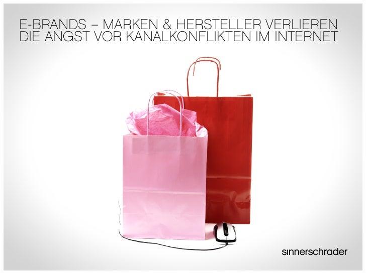 E-BRANDS – MARKEN & HERSTELLER VERLIERENDIE ANGST VOR KANALKONFLIKTEN IM INTERNET                                         ...