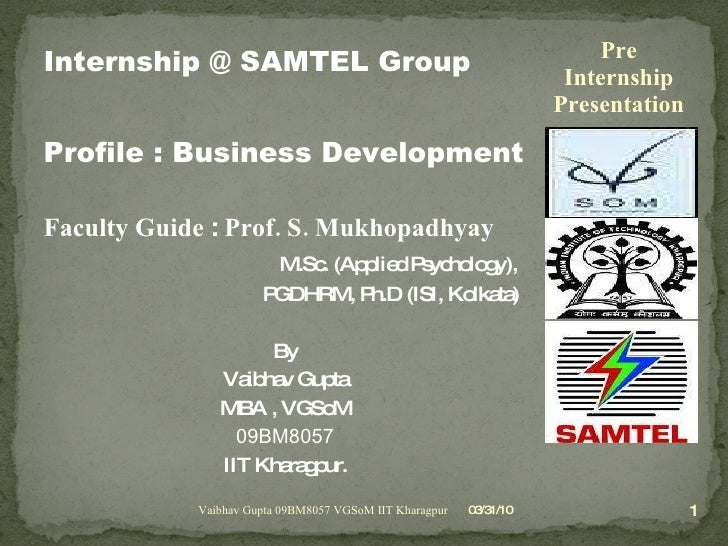 <ul><li>Internship @ SAMTEL Group </li></ul><ul><li>Profile : Business Development </li></ul><ul><li>Faculty Guide  :  Pro...