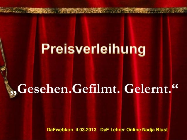 """""""Gesehen.Gefilmt. Gelernt.""""     DaFwebkon 4.03.2013 DaF Lehrer Online Nadja Blust"""