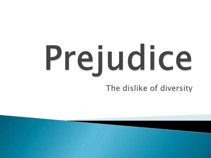 Prejudice<br />The dislike of diversity<br />
