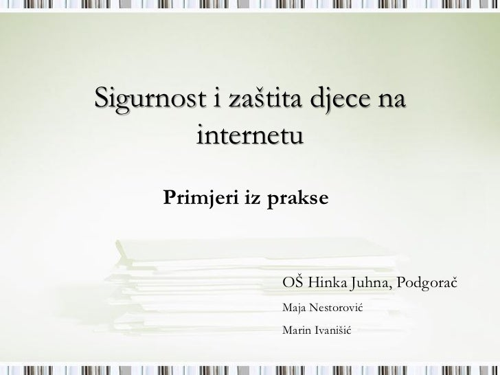 Sigurnost i zaštita djece na        internetu      Primjeri iz prakse                  OŠ Hinka Juhna, Podgorač           ...