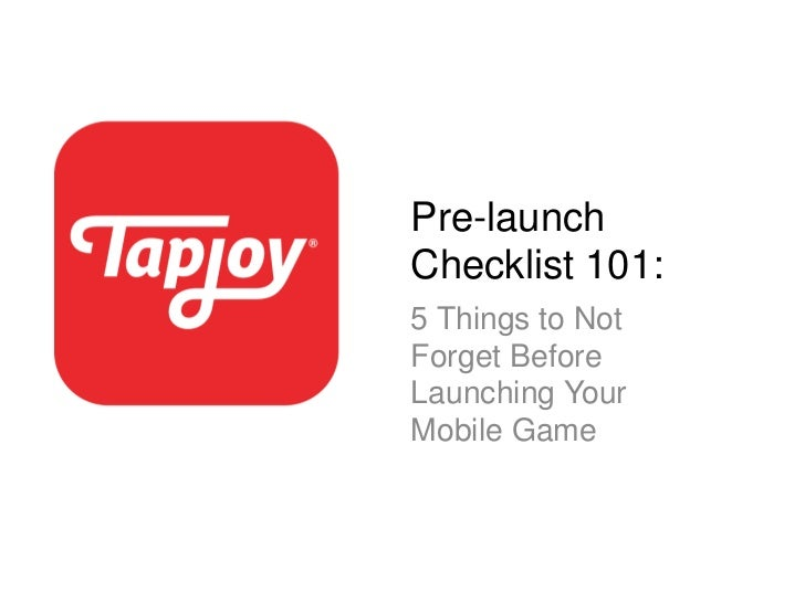 Pre-launchChecklist 101:5 Things to NotForget BeforeLaunching YourMobile Game
