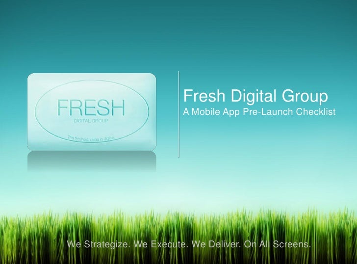 Fresh Digital Group                         A Mobile App Pre-Launch ChecklistWe Strategize. We Execute. We Deliver. On All...