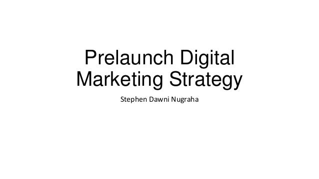 Prelaunch DigitalMarketing StrategyStephen Dawni Nugraha