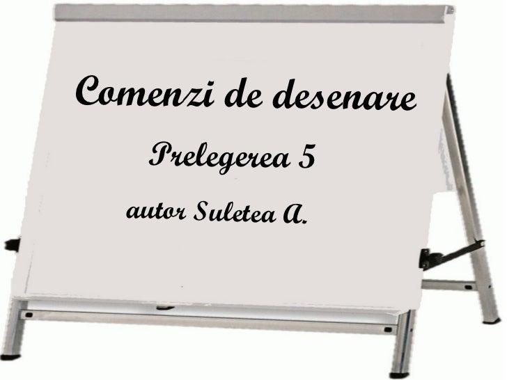 Comenzi de desenare autor Suletea A. Prelegerea 5