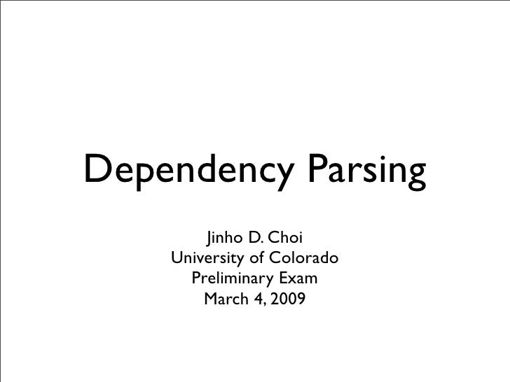 Dependency Parsing         Jinho D. Choi     University of Colorado       Preliminary Exam         March 4, 2009