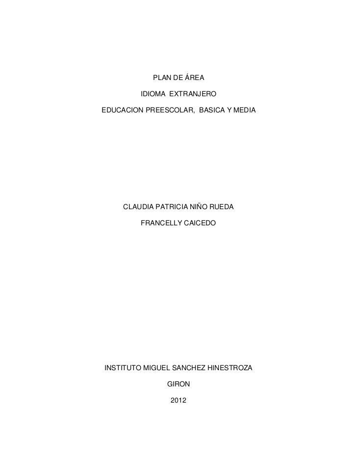 PLAN DE ÁREA         IDIOMA EXTRANJEROEDUCACION PREESCOLAR, BASICA Y MEDIA     CLAUDIA PATRICIA NIÑO RUEDA         FRANCEL...