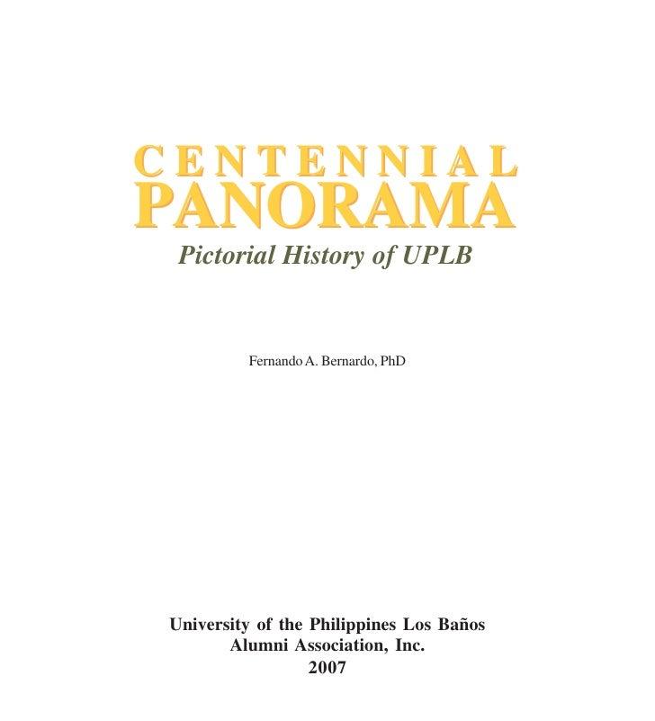 CENTENNIAL PANORAMA  Pictorial History of UPLB            Fernando A. Bernardo, PhD     University of the Philippines Los ...