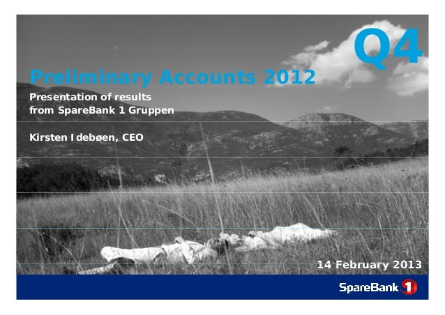 Preliminary Accounts 2012          y                                Q4Presentation of resultsfrom SpareBank 1 GruppenKirst...