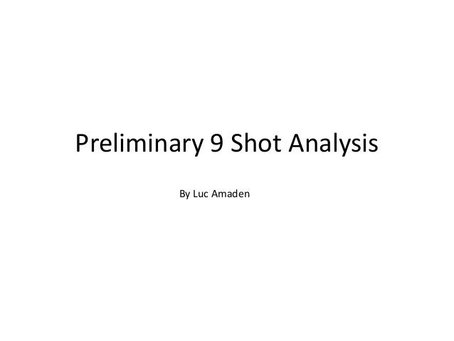 Preliminary 9 Shot Analysis         By Luc Amaden