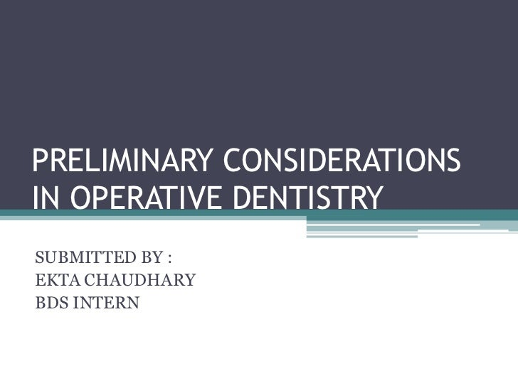 PRELIMINARY CONSIDERATIONSIN OPERATIVE DENTISTRYSUBMITTED BY :EKTA CHAUDHARYBDS INTERN