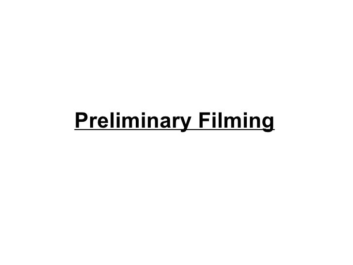 Preliminary Filming