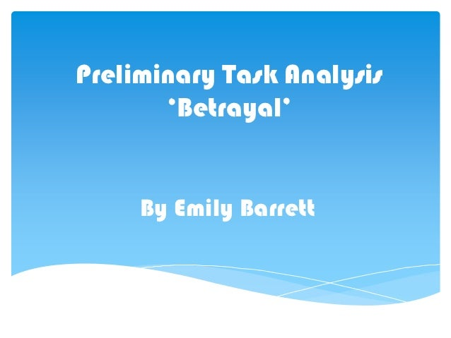 Preliminary Task Analysis       'Betrayal'     By Emily Barrett