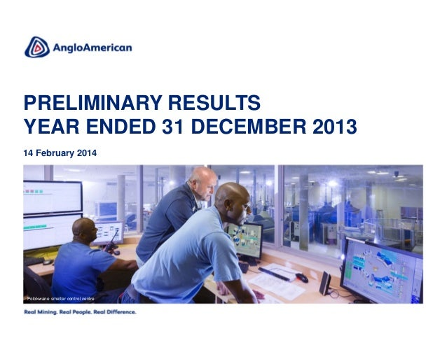 PRELIMINARY RESULTS YEAR ENDED 31 DECEMBER 2013 14 February 2014  Polokwane smelter control centre