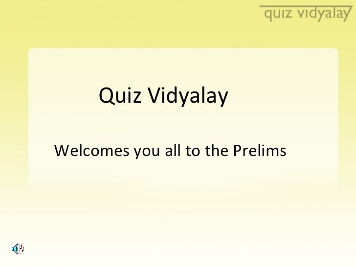 Quiz Vidyalay  Welcomes you all to the Prelims