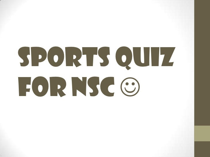 Sports quiz for NSC <br />