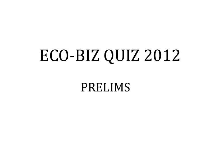ECO-BIZ QUIZ 2012    PRELIMS