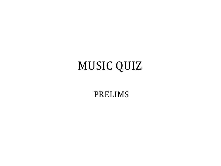 MUSIC QUIZ  PRELIMS